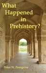 What Happened in Prehistory? by Peter N. Peregrine