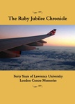 The Ruby Jubilee Chronicle: Forty Years of Lawrence University London Centre Memories by Lawrence University
